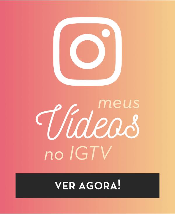 Veja meus vídeos no IGTV